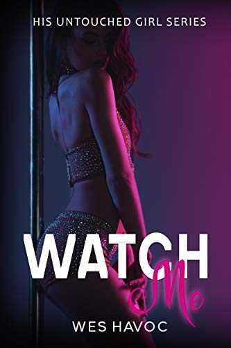 WATCH ME (His Untouched Girl Series 1): Older Man Younger Woman Romance Short Story (English Edition)