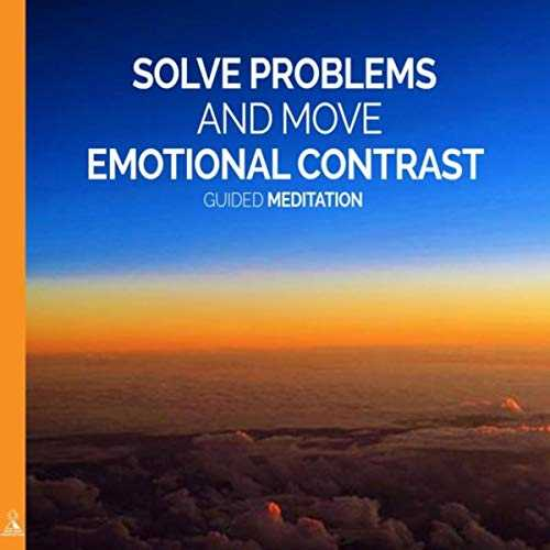 Solve Problems and Move Emotional Contrast (Guided Meditation) [feat. Jess Shepherd]