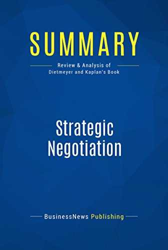 Summary: Strategic Negotiation: Review and Analysis of Dietmeyer and Kaplan's Book (English Edition)