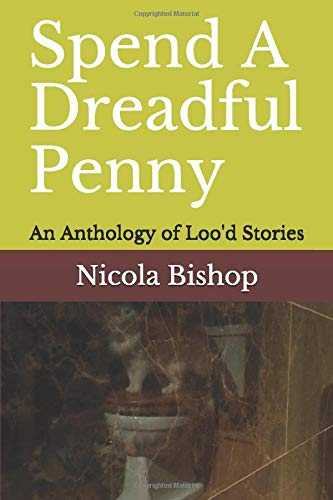 Spend A Dreadful Penny: An Anthology of Loo'd Stories