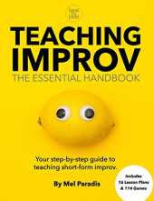 Teaching Improv: The Essential Handbook: Your step-by-step guide to teaching short form improv.