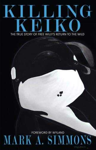 Killing Keiko: The True Story of Free Willy's Return to the Wild