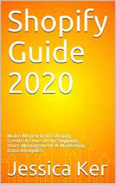 Shopify Guide 2020 : Make Money from Shopify : Create A Store, Drop Shipping, Store Management & Marketing,Data Analytics (English Edition)