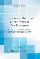 The Revised Statutes of the State of New Hampshire: Passes December 23, 1842; To Which Are Prefixed the Constitutions of the United States and of the State of New Hampshire (Classic Reprint)