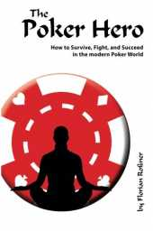 The Poker Hero - How to Survive, Fight, and Succeed in the modern Poker World