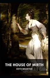 The House of Mirth: Edith Wharton (United States, Literature) [Annotated]