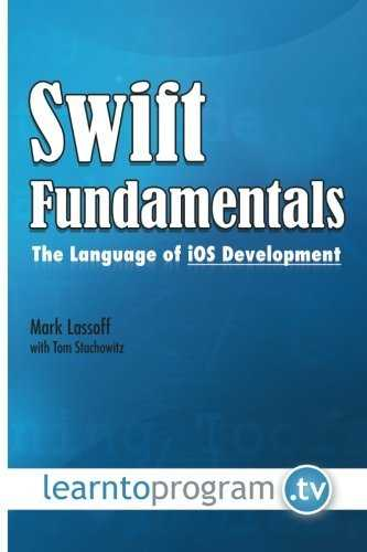 [Swift Fundamentals: The Language of iOS Development] [By: Lassoff, Mr. Mark A] [September, 2014]