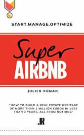 "Super Airbnb: « How to build a real estate heritage of more than 1 million euros in less than 2 years, all from nothing"" (ENGLISH VERSION) (English Edition)"