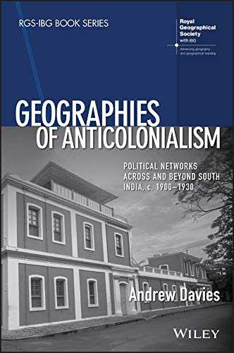 Geographies of Anticolonialism: Political Networks Across and Beyond South India, c. 1900-1930 (RGS-IBG Book Series) (English Edition)