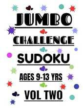 JUMBO CHALLENGE SUDOKU AGES 9-13 YEARS VOL 2: 300 PUZZLES FOR AGES 9-12 YEARS