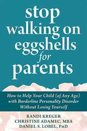Stop Walking on Eggshells for Parents: How to Help Your Child (of Any Age) with Borderline Personality Disorder Without Losing Yourself (English Edition)