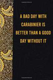 A bad day with carabinier is better than a good day without it: funny notebook for presents, cute journal for writing, journaling & note taking, ... for relatives - quotes register for lovers