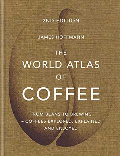 The World Atlas of Coffee: From beans to brewing - coffees explored, explained and enjoyed (English Edition)