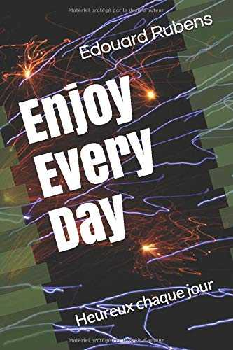 Enjoy every day: heureux chaque jour