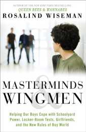 Masterminds and Wingmen: Helping Our Boys Cope with Schoolyard Power, Locker-Room Tests, Girlfriends, and the New Rules of Boy World (English Edition)