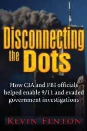 Disconnecting the Dots: How CIA and FBI officials helped enable 9/11 and evaded government investigations