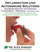 Inflammation and Autoimmune Solutions: Seven Keys of the Updated FINDSEX Protoco: Second Edition in Color by Alex Vasquez (2014-12-10)