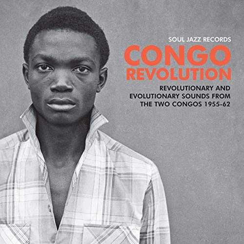 Soul Jazz Records presents CONGO REVOLUTION – Revolutionary and Evolutionary Sounds from the Two Congos 1955-62