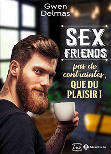 Sex Friends – Pas de contraintes, que du plaisir !