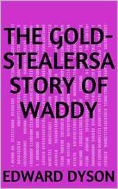 The Gold-StealersA Story of Waddy (English Edition)