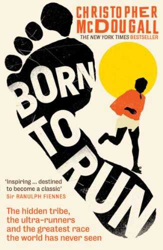 Born to Run: The Hidden Tribe, the Ultra-Runners, and the Greatest Race the World Has Never Seen.