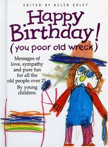 Happy Birthday: You Poor Old Wreck: Messages of Love, Sympathy and Pure Fun for All the People over 21 by Young Children (The Kings Kids Say) by Helen Exley (1997-02-01)