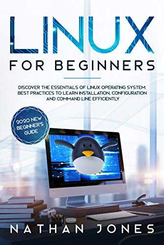 LINUX FOR BEGINNERS: Discover the essentials of Linux operating system. Best Practices to learn Installation, Configuration and Command Line Efficiently (English Edition)