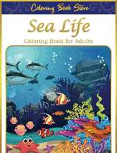 Sea Life Coloring Book for Adults: An Adult Sea Life Coloring Book Featuring Ocean Scenes, Tropical Fish and Beautiful Sea Creatures Golden Edition Cover and New Volume