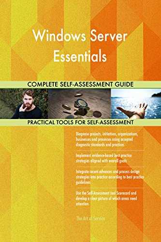 Windows Server Essentials All-Inclusive Self-Assessment - More than 700 Success Criteria, Instant Visual Insights, Comprehensive Spreadsheet Dashboard, Auto-Prioritized for Quick Results