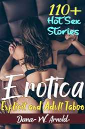 Erotica: 110  Explicit and Adult Taboo Hot Sex Stories (English Edition)