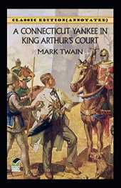 A Connecticut Yankee in King Arthur's Court-Classic Edition(Annotated)