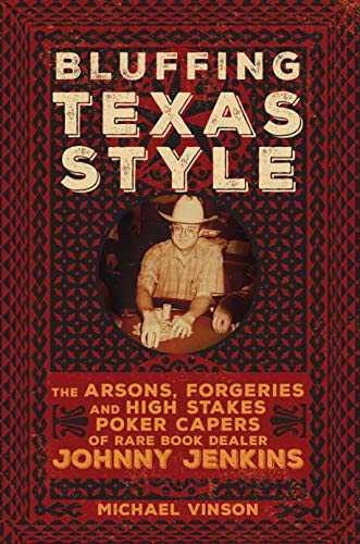 Bluffing Texas Style: The Arsons, Forgeries, and High Stakes Poker Capers of Rare Book Dealer Johnny Jenkins (English Edition)