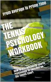 The Tennis Psychology Workbook: How to Use Advanced Sports Psychology to Succeed on the Tennis Court (English Edition)