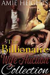 The Billionaire Wife Auction Collection: Three stories of love for sale to the highest bidder (English Edition)