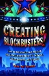 CREATING BLOCKBUSTERS! How to Generate and Market Hit Entertainment for TV, Movies, Video Games, and Books (English Edition)