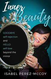 Inner Beauty: Goodbye Self-Rejection and Hello Self-Love Beyond the Mirror (English Edition)