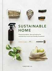 Sustainable Home: Practical projects, tips and advice for maintaining a more eco-friendly household (Sustainable Living Series) (English Edition)