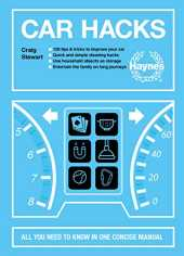 Haynes Car Hacks: All You Need to Know In One Concise Manual: 126 Tips & Tricks to Improve Your Car / Quick and Simple Cleaning Hacks / Use Household ... / Entertain the Family on Long Journeys