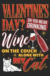 Valentine's Day? Oh You Mean Drinking Wine On The Couch Alone With My Cat: Gratitude Journal for Wine and Cat Lovers