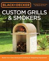 Black & Decker Custom Grills & Smokers: Build Your Own Backyard Cooking & Tailgating Equipment (English Edition)