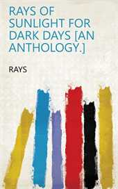 Rays of sunlight for dark days [an anthology.] (English Edition)