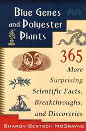 [( Blue Genes and Polyester Plants: 365 More Suprising Scientific Facts, Breakthroughs, and Discoveries )] [by: Sharon Bertsch McGrayne] [Apr-1997]