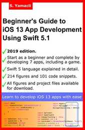 Beginner's Guide to iOS 13 App Development Using Swift 5.1: Xcode, Swift and App Design Fundamentals (English Edition)