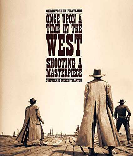Once upon a time in the west : Shooting a masterpiece