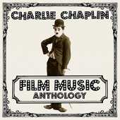 Charlie Chaplin Film Music Anthology