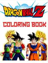 Dragon Ball Z coloring Book: Coloring Pages Designs For Kids And Adults with Dragon Ball Z Images or, Characters and Unique Photos. Another Way to ... Be Fun!, 8,5x11 inches, Matte finish Cover