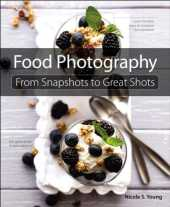 Food Photography: From Snapshots to Great Shots (English Edition)