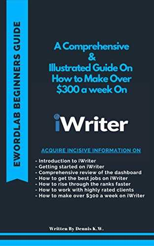 A Comprehensive & Illustrated Guide On How to Make Over $300 a week On iWriter (iWriter Guide Book 1) (English Edition)