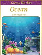 Ocean Coloring Book: An Adult Sea Life Coloring Book Featuring Ocean Scenes, Tropical Fish and Beautiful Sea Creatures Golden Edition Cover and New Volume
