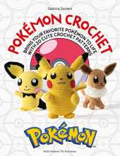 Pokémon Crochet: Bring Your Favorite Pokémon to Life With 20 Cute Crochet Patterns